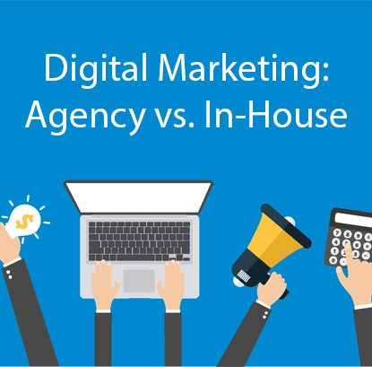Digital Marketing: Agency vs. In-House