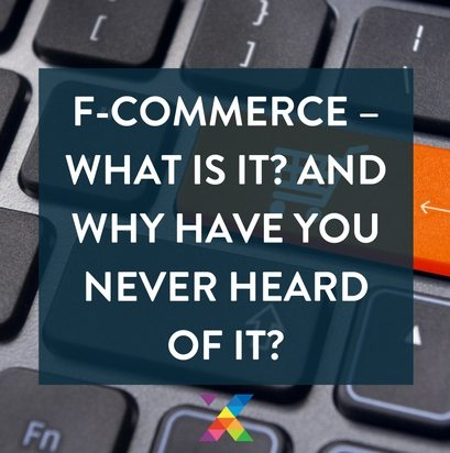 F-Commerce - What is it? And why have you never heard of it?